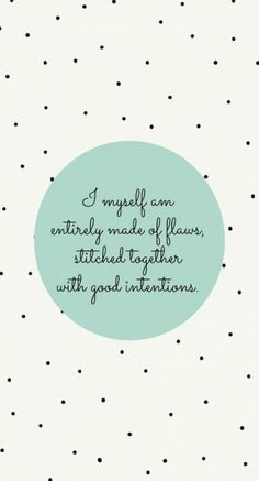 "phone wallpaper background polka dots quote ""i myself am entirely made of flaws, stitched together with good intentions."" phone wallpaper background polka dots quote i myself am entirely made of flaws, stitched together with good intentions. Sf Wallpaper, Cute Wallpaper For Phone, Wallpaper Quotes, Iphone Wallpaper, Cellphone Wallpaper, Trendy Wallpaper, Words Quotes, Wise Words, Me Quotes"