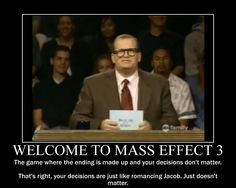 Again, one of those laughing to keep from crying situations. Mass Effect 3.