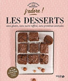 Les desserts sans gluten, sans protéines animales, sans sucre raffiné