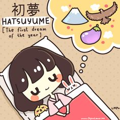 Hatsuyume (初夢) is the first dream a person will have in the new year. It is a traditional Japanese belief that the dream will foretell the future/luck that awaits the dreamer in the coming year~! ヽ(^。^)丿 ♥ www.japanlover.me ♥