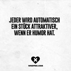 Jeder wird automatisch ein Stück attraktiver, wenn er Humor hat. - VISUAL STATEMENTS®
