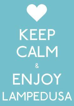 keep calm & enjoy..... LAMPEDUSA