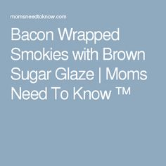 Bacon Wrapped Smokies with Brown Sugar Glaze | Moms Need To Know ™