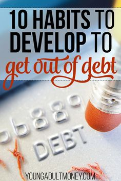 Want to get out of debt, but having a hard time breaking free from your credit card? These 10 habits will help you kick debt to the curb for good.