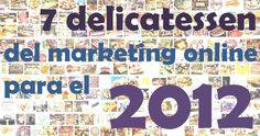 Delicatessen del marketing online que deberías probar en el 2012