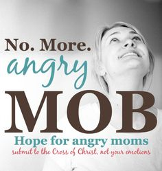 Submit to the Cross of Christ, not your emotions (a private FB group for Christian women prayerfully overcoming anger and yelling. A ministry of the MOB Society...