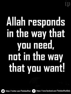 Allah responds in the way that you need, not in the way that you want! | Via Muhajibah's |