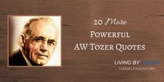 20 MORE POWERFUL AW TOZER QUOTES | I love those one or two liners from leaders in Christ that challenge you, push you, and call you to a deeper Christian experience. AW Tozer is great at that, and great at hitting the spiritual buttons that call us to a deeper life in Christ. Here are 20 More Powerful AW Tozer Quotes.