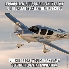 A propeller is just a big fan in front of the plane to keep the pilot cool. When it stops, you can actually see the pilot start sweating Super Funny Memes, Great Memes, 9gag Funny, Stupid Funny, Funny Jokes, Funny Stuff, Hilarious, Funny Man, Funny Guys