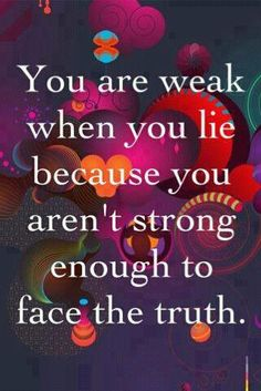 http://pinterest.com/pin/7248049377027914/ You are weak when you lie......