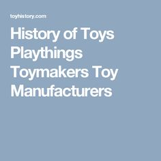 History of Toys Playthings Toymakers Toy Manufacturers Classic Toys, Building Toys, History, Products, Historia, Gadget