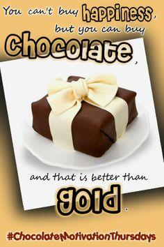 You can't buy happiness, but you can buy chocolate, and that is better than gold.  #ChocolateMotivationThursdays   #Inspiration   #Chocolate   #happiness #gold  #ChocolateLover   #ChocolateAddict