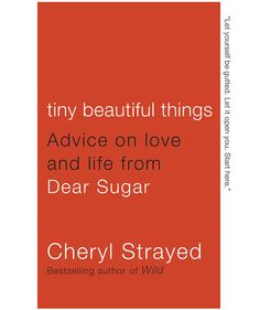 Tiny Beautiful Things: Advice on Love and Life From Dear Sugar, by Cheryl Strayed | A great read can be transformative—and may even change the way you think about your life. These books, chosen byRSstaffers, are so powerful, you'll want to read them again—and share them with your friends.
