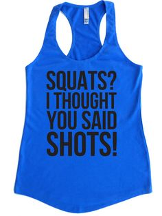 Squats? I Thought You Said SHOTS! - Terry Tank Top - Choose Shirt Color w/ Black Ink - Funny Workout Shirts Women's