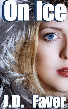 On Ice (Contemporary Romantic Thriller) by J.D. Faver, http://www.amazon.com/gp/product/B00758KQ22/ref=cm_sw_r_pi_alp_6kDJpb1JYVK1A