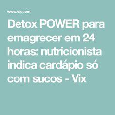 Detox POWER para emagrecer em 24 horas: nutricionista indica cardápio só com sucos - Vix