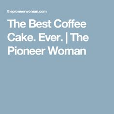 The Best Coffee Cake. Ever. | The Pioneer Woman