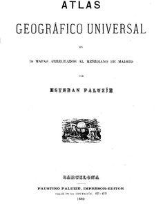 Atlas geográfico universal en 18 mapas arreglados al meridiano de Madrid por Esteban Paluzíe