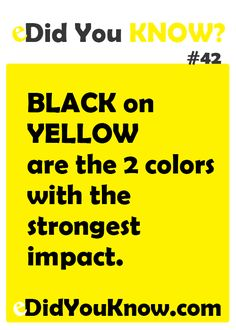 Black on yellow are the 2 colors with the strongest impact. http://edidyouknow.com/did-you-know-42/