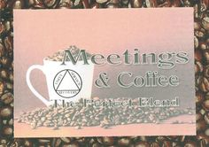 Meeting and Coffee the perfect blend 12 step by 12StepUnityGal