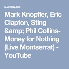 Mark Knopfler, Eric Clapton, Sting & Phil Collins- Money for Nothing (Live Montserrat) - YouTube