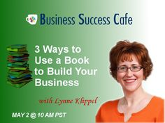 [FREE Event] Learn the 3 Ways to Use a Book to Build Your Business with @Lynne Klippel Register here:http://www.business-success-cafe.com/