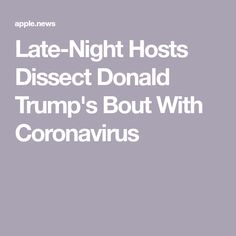 Late-Night Hosts Dissect Donald Trump's Bout With Coronavirus Stephen Colbert, Late Nights, Donald Trump, Stone, Partying Hard, Rock, Rocks, Stones
