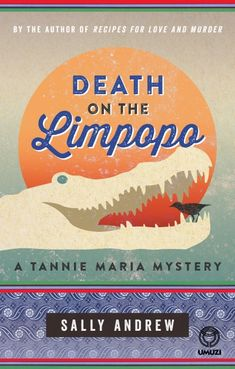 Death on the Limpopo by Andrew, Sally Penguin Random House, Love Him, Thriller, Books To Read, Mystery, Fiction, Death, Things To Come, Author