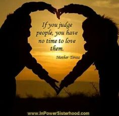 If you judge people you have no time to love them. Quotable Quotes, Bible Quotes, Qoutes, Gods Love, My Love, Meaning Of Love, Mother Teresa, Photo Quotes, Positive Life