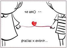 Te amo... gracias x existir