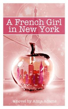 11/10/13 4.4 out of 5 stars A French Girl in New York (The French Girl Series #1) by Anna Adams, http://www.amazon.com/dp/B00ARPMIJE/ref=cm_sw_r_pi_dp_.VdGsb16CP5ZJ
