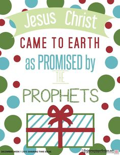 LDS Primary Sharing Time Ideas December 2015 Week 1: Jesus Christ came to earth as promised by the prophets.
