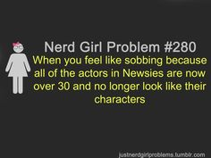 So true! I have watched Newsies more times than anyone ever!