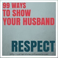 What does every husband want? Respect. How do you do that? Here are 99 ways to show your husband respect.
