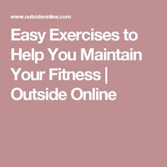 Easy Exercises to Help You Maintain Your Fitness | Outside Online