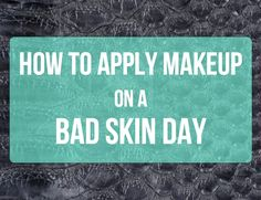 How to Apply Makeup on a Bad Skin Day   College Gloss