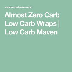 Almost Zero Carb Low Carb Wraps | Low Carb Maven