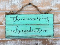 The ocean is my only medication hand painted sign from my Etsy shop https://www.etsy.com/listing/291757697/jimmy-buffett-lyrics-jimmy-buffett-zac