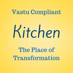 "Kitchen is the place of transformation. It represents the ""Fire"" element. You MUST have a kitchen that complies with the rules and regulations of vastu shastra. Having a kitchen as per vastu, ensure that the ""Fire"" element works in your favor and not against you and your family."