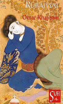 """Rubaiyyat de Omar Khayaam editado por Sufi. """"Aunque se acepta generalmente que Khayaam fue un poeta no demasiado conocido en su propia patría hasta que le dio fama la traducción de E.Fitzgerald en Occidente, esto no es estrictamente correcto. Es cierto que Khayaam no era tan reconocido como Saadi, Hafiz, Rumiy otros poetas sufíes..."""