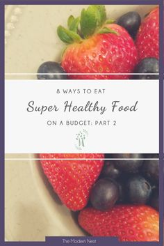 Are you trying to eat healthier but don't want to break the bank on food? Here are 8 tips to help you eat super healthy foods on a budget! Read part 2 at https://www.themodernnestblog.com/?p=20