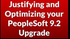Peoplesoft 9.2 Justifying And Optimizing Your Upgrade