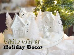 White Winter Holiday Decor - CreativeMeInspiredYou.com Christmas, winter, holiday decor, decorations, Christmas decor, home decor, winter white, trees, houses, DIY