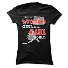 Just a Wyoming Girl in an Alaska World T-Shirts, Hoodies. Check Price Now ==► https://www.sunfrog.com/States/Just-a-Wyoming-Girl-in-an-Alaska-World.html?id=41382