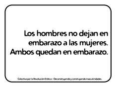 """""""Los hombres no dejan en embarazo a las mujeres. Ambos quedan en embarazo."""" @eldivanrojo #RevolucionErotica #Masculinidades Math Equations, Color, Men's, Frases, Men, Women, Pregnancy, Bebe, Colour"""
