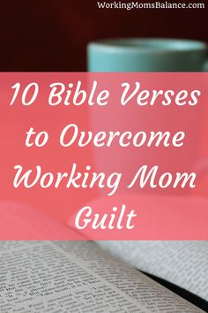 10 Bible Verses To Overcome Working Mom Guilt Mother Advice Life