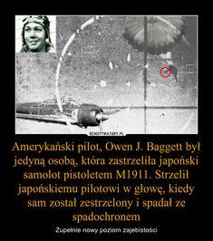 Amerykański pilot, Owen J. Baggett był jedyną osobą, która zastrzeliła japoński samolot pistoletem M1911. Strzelił japońskiemu pilotowi w głowę, kiedy sam został zestrzelony i spadał ze spadochronem – Zupełnie nowy poziom zajebistości Love Memes, Best Memes, Funny Memes, Polish Memes, I Want To Cry, Everything And Nothing, History Memes, Sarcastic Humor, Life Lessons