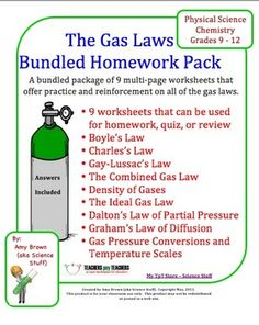 This is a bundle of 9 individual homework worksheets on Boyle's Law, Charles's Law, Gay-Lussac's Law, the Combined Gas Law, the Ideal gas Law, Density of Gasses, Dalton's Law of Partial Pressure, and Graham's Law of Diffusion.