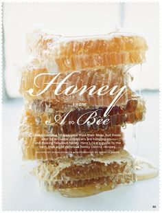 Beautiful #2 Honeycomb is gorgeous to begin with, but this photograph takes that golden, gooey translucence and elevates it to an ethereal masterpiece. The typography adds a layer of femininity.