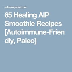 65 Healing AIP Smoothie Recipes [Autoimmune-Friendly, Paleo]